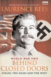 World War II: Behind Closed Doors - Stalin, the Nazis and the West by Laurence Rees image