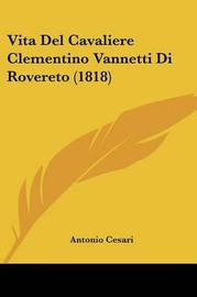 Vita del Cavaliere Clementino Vannetti Di Rovereto (1818) by Antonio Cesari