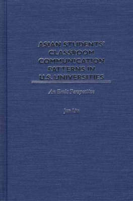 Asian Students' Classroom Communication Patterns in U.S. Universities by Jun Liu