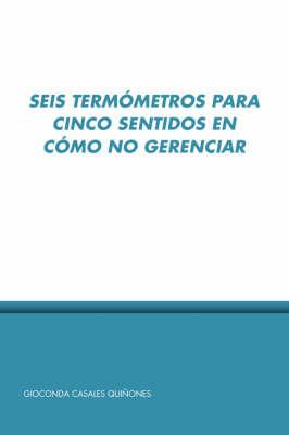 Seis Termometros Para Cinco Sentidos En Como No Gerenciar by Gioconda Casales Quinones