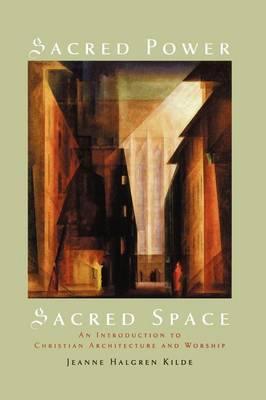 Sacred Power, Sacred Space by Jeanne Halgren Kilde