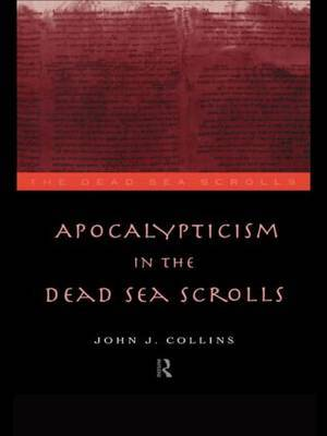 Apocalypticism in the Dead Sea Scrolls by John J Collins