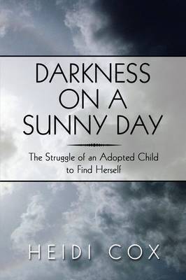 Darkness on a Sunny Day: The Struggle of an Adopted Child to Find Herself by Heidi Cox image