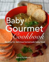 Baby Gourmet Cookbook by Amra Durakovic