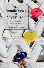The Female Voice of Myanmar by Nilanjana Sengupta
