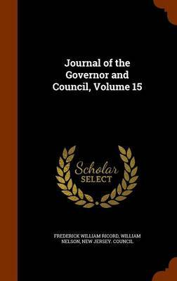 Journal of the Governor and Council, Volume 15 by Frederick William Ricord