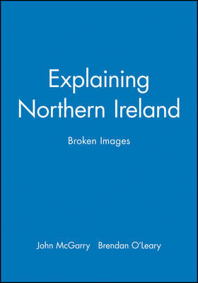 Explaining Northern Ireland by John McGarry
