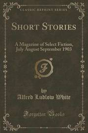 Short Stories by Alfred Ludlow White