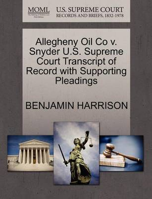 Allegheny Oil Co V. Snyder U.S. Supreme Court Transcript of Record with Supporting Pleadings by Benjamin Harrison