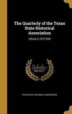 The Quarterly of the Texas State Historical Association; Volume Yr.1919-1920