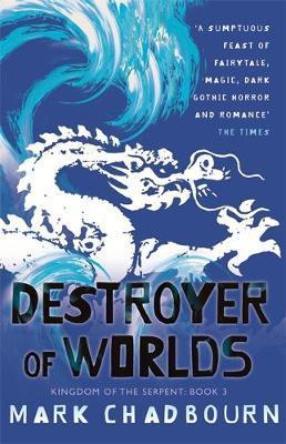 Kingdom of the Serpent: Bk. 3: Destroyer of Worlds by Mark Chadbourn