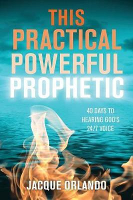 This Practical Powerful Prophetic by Jacque Orlando
