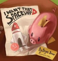 I Want That Spaceship! by Bryce Brow Sr