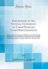 Proceedings of the National Conference on Labor Problems Under War Conditions by Unknown Author image