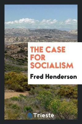 The Case for Socialism by Fred Henderson