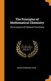 The Principles of Mathematical Chemistry by Georg Ferdinand Helm