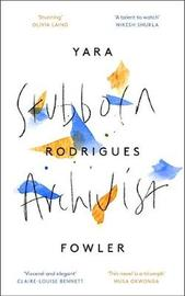 Stubborn Archivist by Yara Rodrigues Fowler