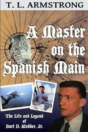 A Master on the Spanish Main by T L Armstrong
