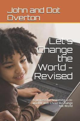 Let's Change the World - Revised by John and Dot Overton