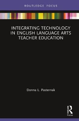 Integrating Technology in English Language Arts Teacher Education by Donna L. Pasternak
