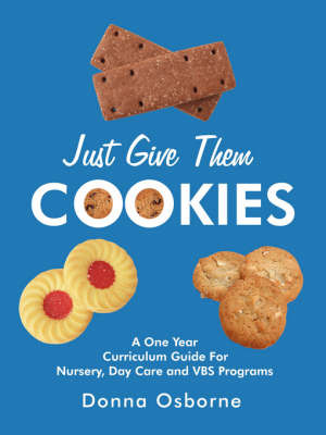 Just Give Them Cookies: A One Year Curriculum Guide for Nursery, Day Care and Vbs Programs by Donna Osborne image