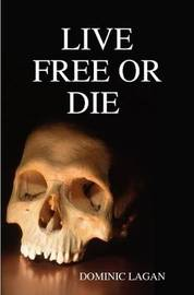 LIVE FREE OR DIE Paperback by Dominic Lagan image