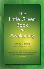 The Little Green Book on Awakening by James George