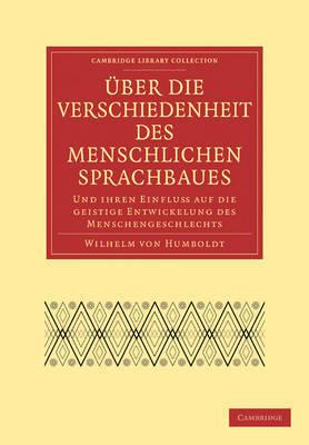 Uber Die Verschiedenheit Des Menschlichen Sprachbaues Und Ihren Einflu Auf Die Geistige Entwickelung Des Menschengeschlechts by Wilhelm Von Humboldt