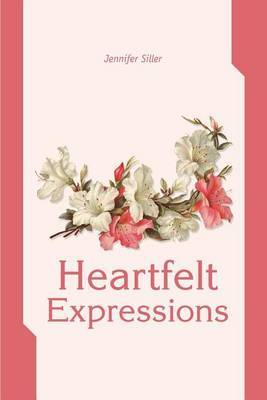 Heartfelt Expressions by Jennifer H. Siller
