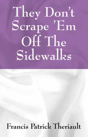 They Don't Scrape 'em Off the Sidewalks by Francis , Patrick Theriault image