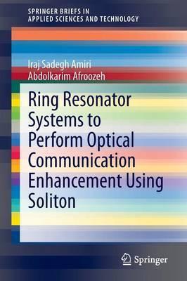 Ring Resonator Systems to Perform Optical Communication Enhancement Using Soliton by Iraj Sadegh Amiri image