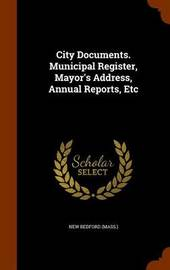City Documents. Municipal Register, Mayor's Address, Annual Reports, Etc by New Bedford image