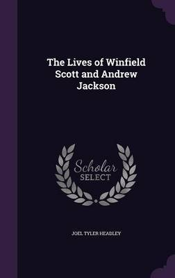 The Lives of Winfield Scott and Andrew Jackson by Joel Tyler Headley image