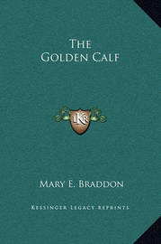 The Golden Calf by Mary , Elizabeth Braddon