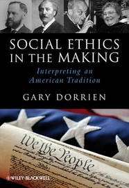 Social Ethics in the Making by Gary Dorrien