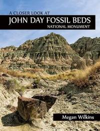A Closer Look at John Day Fossil Beds National Monument by Megan Wilkins
