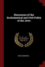 Discourses of the Ecclesiastical and Civil Polity of the Jews by Isaac Abendana image