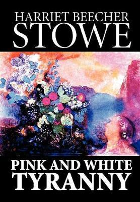 Pink and White Tyranny by Harriet Beecher Stowe image