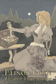 Elizabeth Visits America by Elinor Glyn, Fiction, Classics, Literary, Erotica by Elinor Glyn