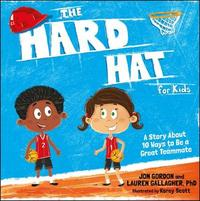 The Hard Hat for Kids by Jon Gordon