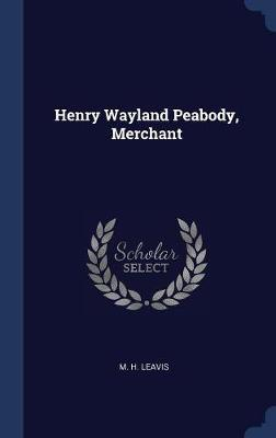 Henry Wayland Peabody, Merchant by M H Leavis image