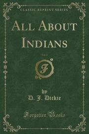 All about Indians, Vol. 2 (Classic Reprint) by D J Dickie image