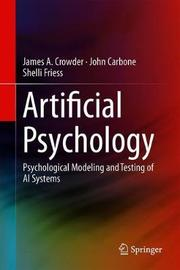 Artificial Psychology by James A. Crowder
