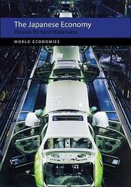 The Japanese Economy by Hiroaki Richard Watanabe