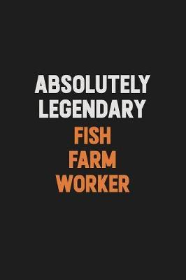 Absolutely Legendary Fish Farm Worker by Camila Cooper