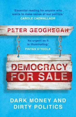 Democracy for Sale by Peter Geoghegan