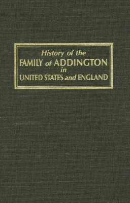 History of the Family of Addington in United States and England by Hugh A. Addington image