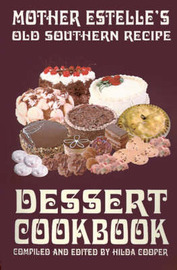 Mother Estelle's Old Southern Recipe Dessert Cookbook by Hilda Cooper