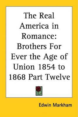 The Real America in Romance: Brothers For Ever the Age of Union 1854 to 1868 Part Twelve by Edwin Markham image