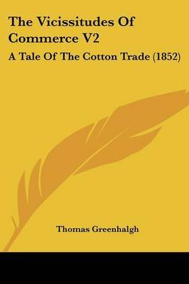 The Vicissitudes of Commerce V2: A Tale of the Cotton Trade (1852) by Thomas Greenhalgh image